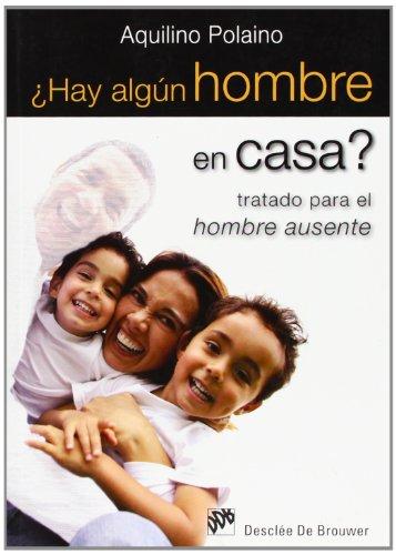 ¿Hay algún hombre en casa?: Tratado para el hombre ausente (AMAE) por Aquilino Polaino Lorente