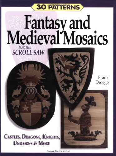 Fantasy & Medieval Mosaics for the Scroll Saw: 30 Patterns: Castles, Dragons, Knights, Unicorns and More: 33 Patterns for Castles, Dragons, Knights, Unicorns and More por Frank Droege