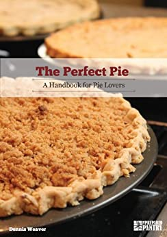 The Perfect Pie: A Handbook for Pie Lovers (English Edition) par [Weaver, Dennis]