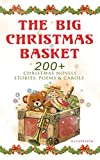 The Big Christmas Basket: 200+ Christmas Novels, Stories, Poems & Carols (Illustrated): Life and Adventures of Santa Claus, The Gift of the Magi, A Christmas ... Little Women, The Tale of Peter Rabbit…