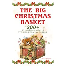 The Big Christmas Basket: 200+ Christmas Novels, Stories, Poems & Carols (Illustrated): Life and Adventures of Santa Claus, The Gift of the Magi, A Christmas ... The Tale of Peter Rabbit… (English Edition)