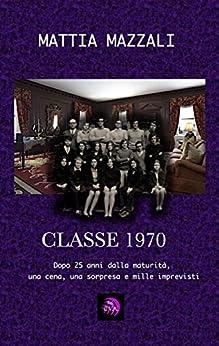 Classe 1970 (I Take Away Vol. 16) (Italian Edition) by [Mazzali, Mattia]