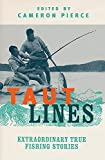 Taut Lines: Extraordinary True Fishing Stories