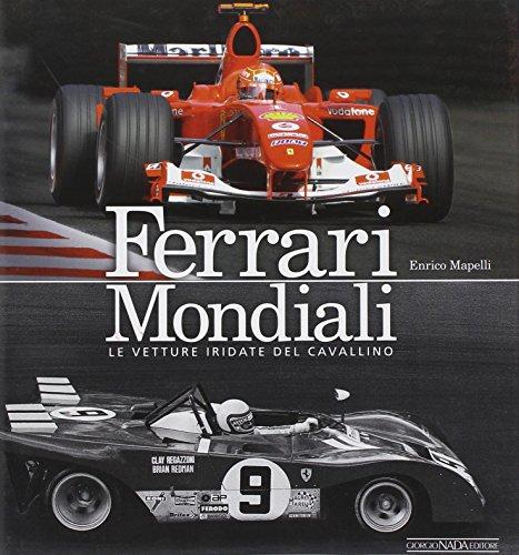 Ferrari mondiali. Le vetture iridate del cavallino. Ediz. illustrata por Enrico Mapelli