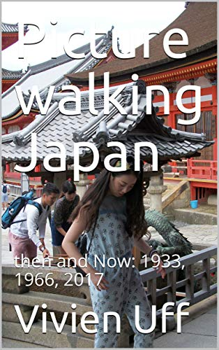 Picture Walking Japan:: Then and Now: 1933, 1966, 2017 (walk the talk Book 18) (English Edition)