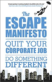 The Escape Manifesto: Quit Your Corporate Job. Do Something Different! von [Escape The City]