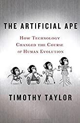 The Artificial Ape: How Technology Changed the Course of Human Evolution