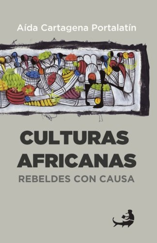 Culturas africanas:: Rebeldes con causa por Aída Cartagena Portalatín