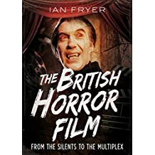 The British Horror Film from the Silent to the Multiplex