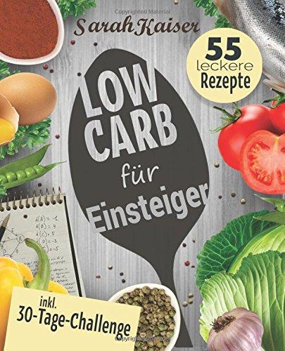 Low Carb für Einsteiger: 30-Tage-Challenge und 55 leckere Rezepte