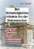 Bei Schwierigkeiten tröstete ihn der Betonmischer: Aus dem Tagebuch eines Häuslebauers (Baden-Württemberg)