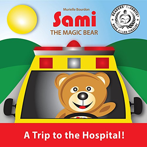 SAMI THE MAGIC BEAR: A Trip to the Hospital!: (Full-Color...