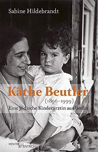 Käthe Beutler (1896–1999): Eine jüdische Kinderärztin aus Berlin