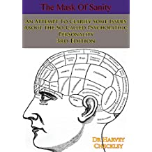 The Mask Of Sanity: An Attempt To Clarify Some Issues About the So-Called Psychopathic Personality 3rd Edition (English Edition)