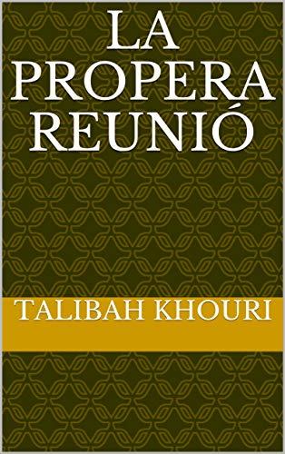 La propera reunió  (Catalan Edition) por Talibah  Khouri
