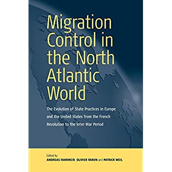Migration Control in the North-Atlantic World : The Evolution of State Practices in Europe and the United States from the French Revolution to the Inter-War Period