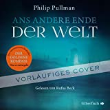 Ans andere Ende der Welt: 13 CDs (His Dark Materials, Band 4)
