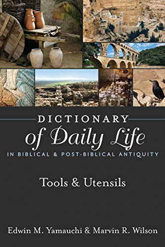 Dictionary of Daily Life in Biblical & Post-Biblical Antiquity:  Tools & Utensils (Dictionary of Daily Life in Biblical and Post-Biblical Antiquity)