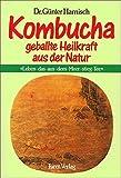 Kombucha - Geballte Heilkraft aus der Natur: Mit Anleitung zum Selbstherstellen des Teepilzgetränks