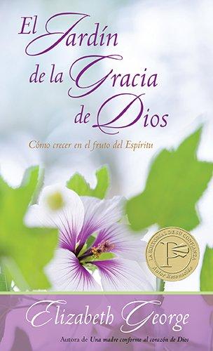 El Jardin de La Gracia de Dios: Como Crecer En El Fruto del Espiritu por Elizabeth George