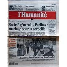 HUMANITE (L') [No 16941] du 02/02/1999 - SOCIETE GENERAL- PARIBAS - MARIAGE POUR LA CORBEILLE CGT - LES 35 HEURES BOUSCULENT LA DONNE LE KOSOVO DANS L'ATTENTE DE RAMBOUILLET IRAN - IL Y A 20 ANS LE RETOUR DE KHOMEYNI DOPAGE - LE MONDE SPORTIF AU PIED DU MUR PIGNON- ERNEST A LYON MARC MADIOT - DIRECTEUR SPORTIF DE LA FRANCAISE DES JEUX SANG CONTAMINE - RAPPEL HISTORIQUE A QUELQUES JOURS DU PROCES DES MINISTRES