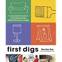 First Digs: The Quasi-Adult's Guide to Decorating with Style---Without Blowing Your Budget