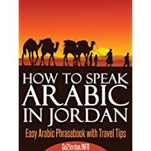 How To Speak Arabic In Jordan - Easy Arabic Phrasebook With Travel Tips (English Edition)
