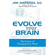 Evolve Your Brain: The Science of Changing Your Mind by Joe Dispenza (2008-10-22)