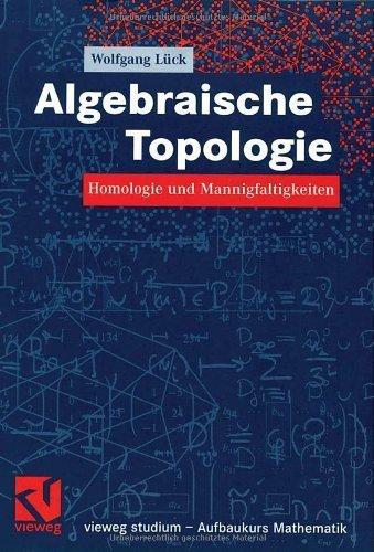 Algebraische Topologie: Homologie und Mannigfaltigkeiten (vieweg studium; Aufbaukurs Mathematik) (German Edition) von Wolfgang Lück (28. Januar 2005) Taschenbuch