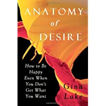 Anatomy of Desire: How to Be Happy Even When You Don't Get What You Want by Gina Lake (2007-01-02)