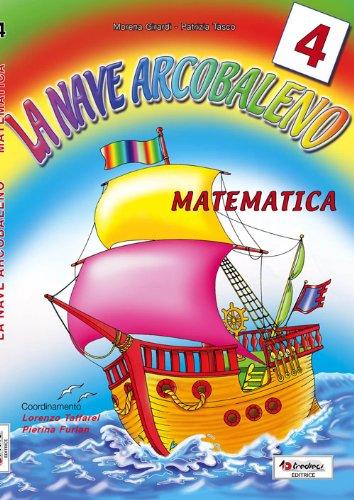 La nave arcobaleno. Matematica. Per la Scuola elementare: 4