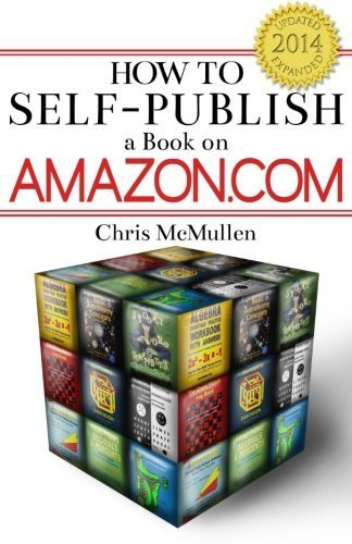 How to Self-Publish a Book on Amazon.com: Writing, Editing, Designing, Publishing, and Marketing by Chris McMullen (2009-05-24)