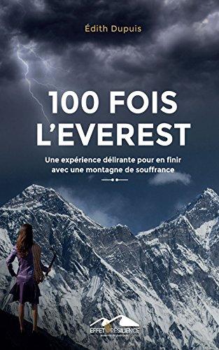 100 fois l'Everest: Une expérience délirante pour en finir avec une montagne de souffrance par Édith Dupuis
