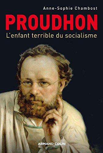 Proudhon: L'enfant terrible du socialisme par Anne-Sophie Chambost