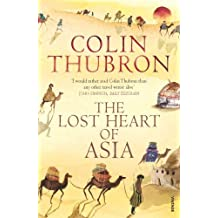 The Lost Heart Of Asia by Colin Thubron (2004-04-01)
