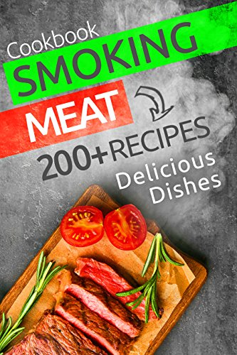 Smoking Meat: 200+ Amazing Smoking Meat Recipes and Complete Smokers Guide: ( Smoking Meat Cookbook, Smoking Fish Recipes, Barbecue, BBQ, Grilling, Smoke ... Ultimate Smokers Guide ) (English Edition)