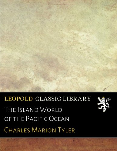 The Island World of the Pacific Ocean por Charles Marion Tyler