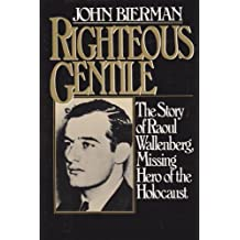Righteous Gentile: The Story of Raoul Wallenberg, Missing Hero of the Holocaust First edition by Bierman, John (1981) Hardcover
