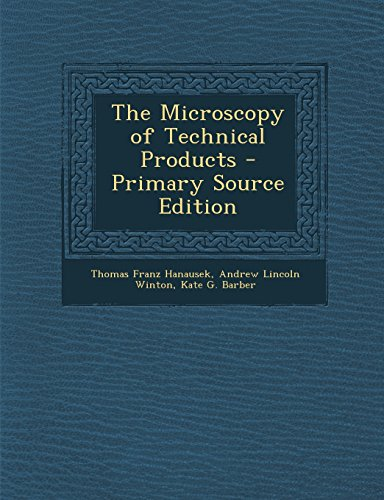 The Microscopy of Technical Products - Primary Source Edition