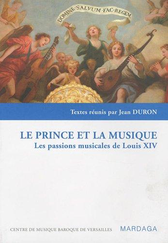 Le prince et la musique : Les passions musicales de Louis XIV par Jean Duron, Collectif