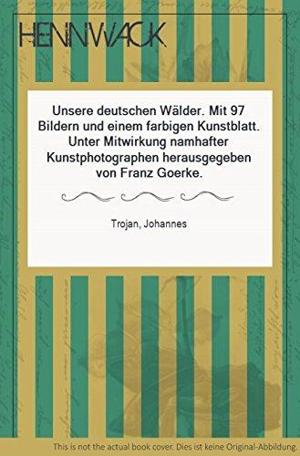 Unsere deutschen Wälder. Mit 97 Bildern und einem farbigen Kunstblatt. Unter Mitwirkung namhafter Kunstphotographen herausgegeben von Franz Goerke.