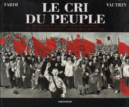 Le Cri du peuple: Les Canons du 18 mars, espoir assassiné, les heures sanglantes, le testament des ruines