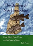 The Bassing of New Hampshire: How Black Bass Came to the Granite State by Jack Noon (1999-08-02)