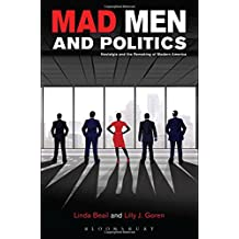 Mad Men and Politics: Nostalgia and the Remaking of Modern America
