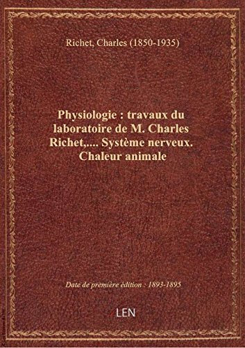 Physiologie : travaux du laboratoire de M. Charles Richet,.... Système nerveux. Chaleur animale