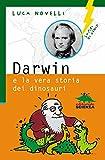Darwin e la vera storia dei dinosauri (Lampi di genio)