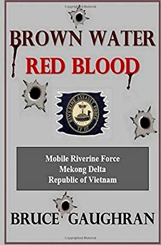 Brown Water Red Blood: A Sailor's Memories of his Tour of Duty with TF-117 in the Mekong Delta, Republic of Vietnam