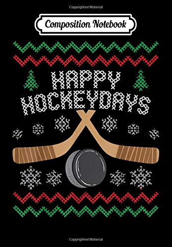 Composition Notebook: Happy Hockeydays Ugly Christmas Sweater Hockey  T-Shirt, Journal 6 x 9, 100 Page Blank Lined Paperback Journal/Notebook