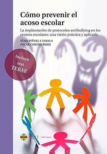Cómo prevenir el acoso escolar: La implantación de protocolos antibullying en los centros escolares: una visión práctica y aplicada (General) por Iñaki Piñuel y Zabala