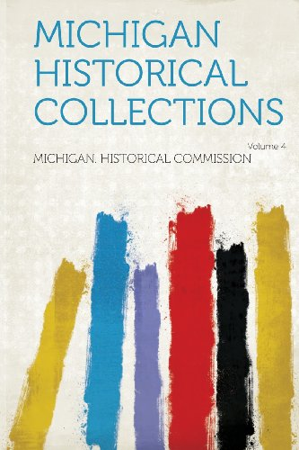 Michigan Historical Collections Volume 4